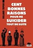 Roland Topor - Cent bonnes raisons pour me suicider tout de suite - Suivi de Douze possibilités d'échapper à Noël.