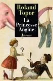 Roland Topor - La princesse Angine.