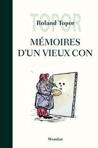 Roland Topor - Mémoires d'un vieux con.