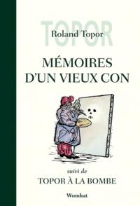 Roland Topor - Mémoires d'un vieux con - Suivi de Topor à la bombe.