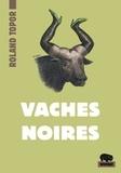 Roland Topor - Vaches noires.