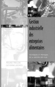 Roland Treillon et Catherine Lecomte - Gestion industrielle des entreprises alimentaires - Techniques et pratiques de la gestion des flux.