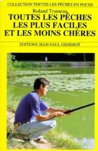 Roland Trumeau - Toutes les pêches les plus faciles et les moins chères.