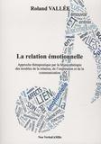 Roland Vallée - La relation émotionnelle - Approche thérapeutique par la musicothérapie des troubles de la relation, de l'expression et de la communication.