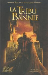 Roland Vartogue - La Fortune de l'Orbiviate Tome 2 : La Tribu bannie.