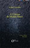Roland Vaschalde - A l'Orient de Michel Henry.