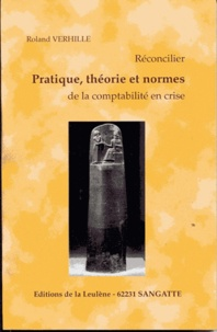 Roland Verhille - Réconcilier pratique, théorie et normes de la comptabilité en crise.