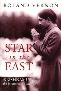 Roland Vernon - Star in the East - Krishnamurti the Invention of a Messiah.