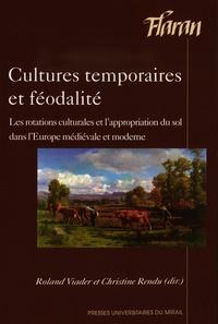 Roland Viader et Christine Rendu - Cultures temporaires et féodalité - Les rotations culturales et l'appropriation du sol dans l'Europe médiévale et moderne.