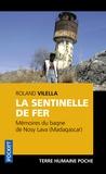 Roland Vilella - La sentinelle de fer - Mémoires du bagne de Nosy Lava (Madagascar).