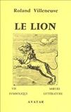 Roland Villeneuve - Le lion - Vie, moeurs, symbolique et littérature.