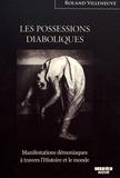Roland Villeneuve - Les possessions diaboliques - Manifestations démoniaques à travers l'Histoire et le monde.
