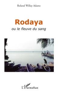 Roland Willay Adams - Rodaya ou le fleuve du sang.