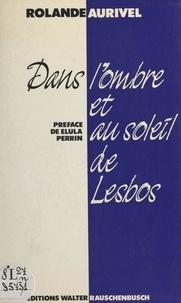 Rolande Aurivel et Elula Perrin - Dans l'ombre et au soleil de Lesbos.