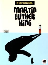 Rolande Causse - 20 ans pour devenir Martin Luther King.