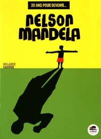 Rolande Causse - 20 ans pour devenir Nelson Mandela.