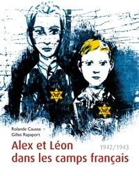 Rolande Causse et Gilles Rapaport - Alex et Léon dans les camps français - 1942/1943.
