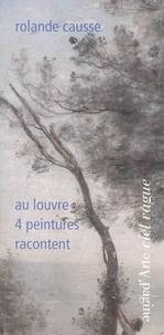 Rolande Causse - Au Louvre, 4 tableaux racontent - Un renouveau technique et esthétique au XIXe siècle.