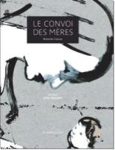 Rolande Causse et Gilles Rapaport - Le convoi des mères.