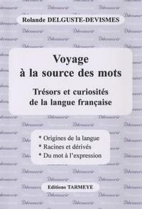 Rolande Delguste-Devismes - Voyage à la source des mots - Trésors et curiosités de la langue française.