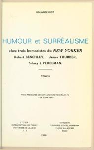 Rolande Diot - Humour et surréalisme chez trois humoristes du New-Yorker : Robert Benchley, James Thurber, Sidney J. Perelman (2) - Thèse présentée devant l'Université de Paris IV, le 3 juin 1976.