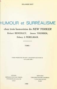 """Rolande Diot - Humour et surréalisme chez trois humoristes du """"New-Yorker"""" : Robert Benchley, James Thurber, Sidney J. Perelman (1) - Thèse présentée devant l'Université de Paris IV, le 3 juin 1976."""