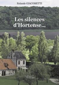 Rolande Giacometti - Les silences d'Hortense....