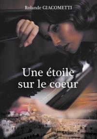 Rolande Giacometti - Une étoile sur le coeur.