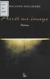 Rolande Haugmard - Arrêt sur image.