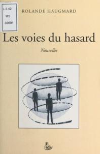 Rolande Haugmard - Les Voies du hasard - Nouvelles.