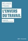 Rolande Pinard - L'envers du travail - Le genre de l'émancipation ouvrière.