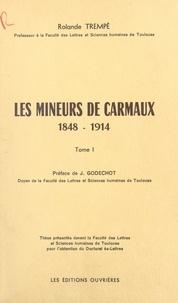 Rolande Trempé et Jacques Godechot - Les mineurs de Carmaux (1). 1848-1914 - Thèse présentée devant la Faculté des lettres et sciences humaines de Toulouse pour l'obtention du Doctorat ès-lettres.