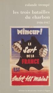 Rolande Trempé - Les Trois batailles du charbon - 1936-1947.