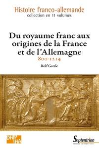 Rolf Grosse - Du royaume franc aux origines de la France et de l'Allemagne (800-1214).
