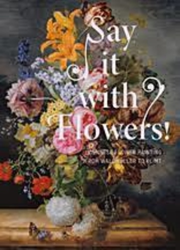 Rolf-H Johannsen - Say it with flowers ! - Viennese flower painting from Waldmuller to Klimt.