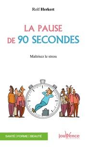 Rolf Herkert - La pause de 90 secondes - Evacuer le stress pour être efficace.