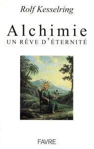 Rolf Kesselring - Alchimie - Un rêve d'éternité.