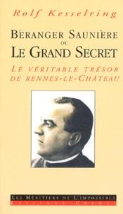 Rolf Kesselring - Béranger Saunière ou Le Grand Secret. - La véritable trésor de Rennes-le-Château.