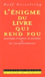 Rolf Kesselring - L'énigme du livre qui rend fou - Histoire d'Abdul al-Hazred & du Necronomicon.
