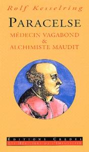 Rolf Kesselring - Paracelse. - Médecin vagabond & alchimiste maudit.