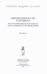 Rolf Kühn - Individuation et vie culturelle - Pour une phénoménologie radicale dans la perspective de Michel Henry.