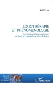 Rolf Kühn - Logothérapie et phénoménologie - Contributions à la compréhension de l'analyse existentielle de Viktor Frankl.