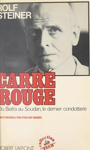 Rolf Steiner et Yves-Guy Bergès - Carré rouge - Du Biafra au Soudan, le dernier condottiere.