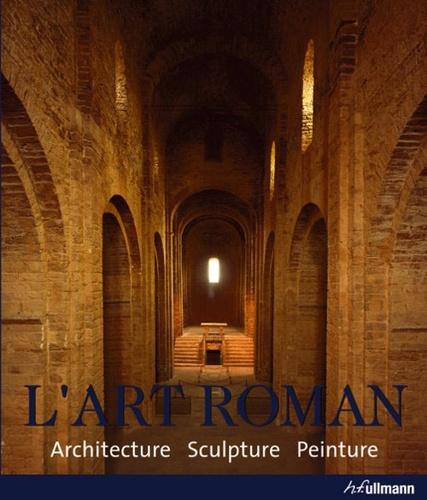 Rolf Toman - L'art roman - Architecture Sculpture Peinture.