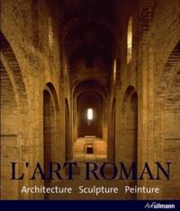 Rolf Toman - L'art Roman - Architecture, sculpture, peinture.