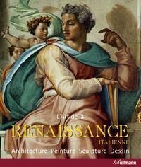 Rolf Toman - La Renaissance italienne - Architecture Sculpture Peinture Dessin.