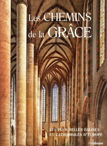 Rolf Toman et Barbara Borngässer - Les Chemins de la Grâce - Les plus belles églises et cathédrales d'Europe.