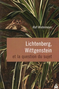 Rolf Wintermeyer - Lichtenberg, Wittgenstein et la question du sujet.