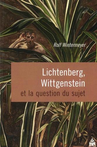Rolf Wintermeyer - Lichtenberg, Wittgenstein et la question du sujet.