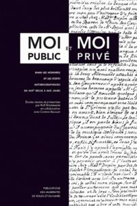 Rolf Wintermeyer et Corinne Bouillot - Moi public et moi privé - Dans les mémoires et les écrits autobiographiques du XVIIe siècle à nos jours.